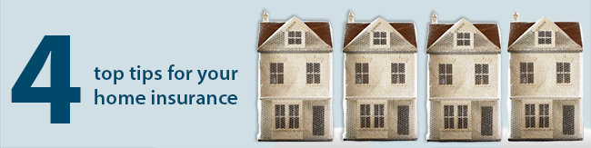 Four top tips for your home insurance